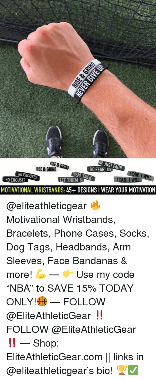 """links: JUST FAITH  NO FEAR, JUSl  TALK  RISE &GRIND  RISE &GRIND  CAN. I WIL  NO EXCUSES  NO EXCUSES  MOTIVATIONAL WRISTBANDS: 45+ DESIGNS I WEAR YOUR MOTIVATION @eliteathleticgear 🔥 Motivational Wristbands, Bracelets, Phone Cases, Socks, Dog Tags, Headbands, Arm Sleeves, Face Bandanas & more! 💪 — 👉 Use my code """"NBA"""" to SAVE 15% TODAY ONLY!🏀 — FOLLOW @EliteAthleticGear ‼️ FOLLOW @EliteAthleticGear ‼️ — Shop: EliteAthleticGear.com 