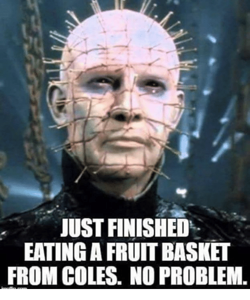 Memes, 🤖, and Fruit Basket: JUST FINISHED  EATING A FRUIT BASKET  FROM COLES. NO PROBLEM