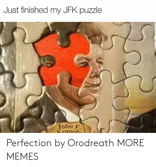 jfk: Just finished my JFK puzzle  John P  enned Perfection by Orodreath MORE MEMES