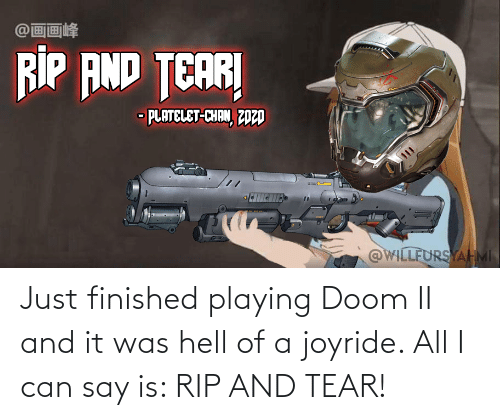 rip and tear: Just finished playing Doom II and it was hell of a joyride. All I can say is: RIP AND TEAR!