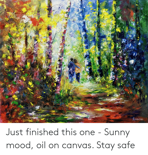 sunny: Just finished this one - Sunny mood, oil on canvas. Stay safe