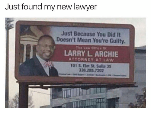 Dank, Lawyer, and Mean: Just found my new lawyer  Just Because You Did It  Doesn't Mean You're Guilty,  LARRY L ARCHIE  ATTORNEY AT LAW  101 Om St. Suite 35