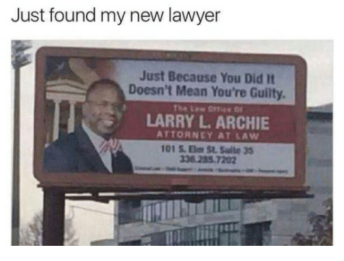 Lawyered: Just found my new lawyer  Just Because You Did It  Doesn't Mean You're Guilty  LARRY L. ARCHIE  ATTORNEY AT LAW  01 S. Em St. Salle 35  38 285 7202
