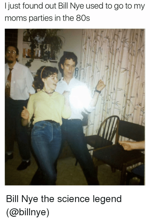 80s, Bill Nye, and Funny: just found out Bill Nye used to go to my  moms parties in the 80s Bill Nye the science legend (@billnye)