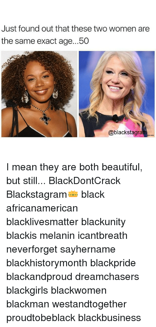 Dreamchasers: Just found out that these two women are  the same exact age... 50  @blackstagra I mean they are both beautiful, but still... BlackDontCrack Blackstagram👑 black africanamerican blacklivesmatter blackunity blackis melanin icantbreath neverforget sayhername blackhistorymonth blackpride blackandproud dreamchasers blackgirls blackwomen blackman westandtogether proudtobeblack blackbusiness