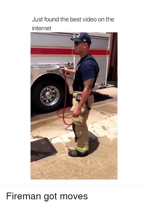 Internet, Best, and Video: Just found the best video on the  internet Fireman got moves