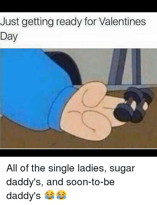 Single Lady: Just getting ready for Valentines  Day All of the single ladies, sugar daddy's, and soon-to-be daddy's 😂😂