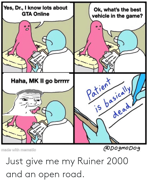 Just Give: Just give me my Ruiner 2000 and an open road.