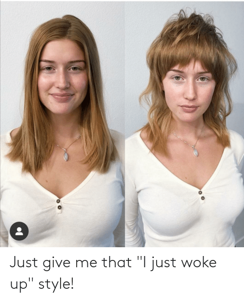 """Just Give: Just give me that """"I just woke up"""" style!"""