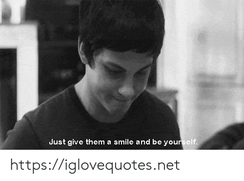 be yourself: Just give them a smile and be yourself. https://iglovequotes.net
