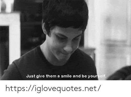 be yourself: Just give them a smile and be yourself. https://iglovequotes.net/