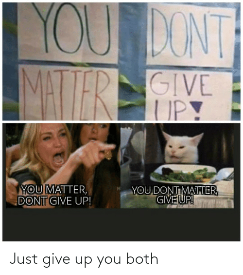 Just Give: Just give up you both