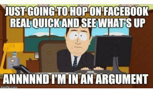 just going to hop on facebook realouickand see what sup 6474513 memes for facebook arguments meme www memesbot com,Memes For Facebook Arguments