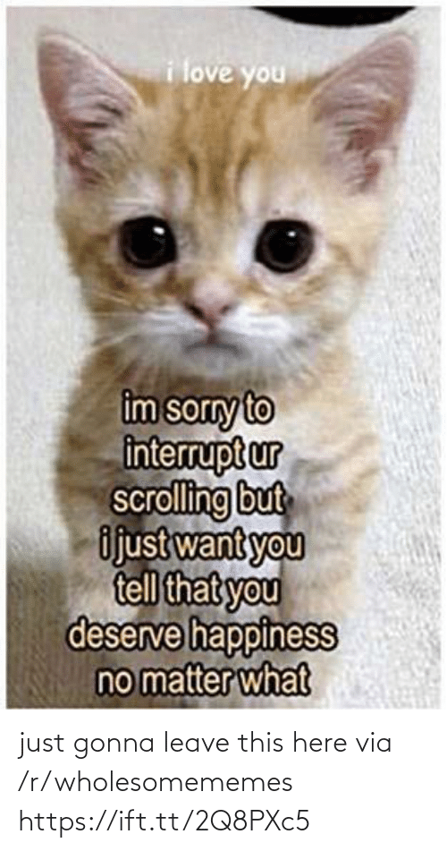 R Wholesomememes: just gonna leave this here via /r/wholesomememes https://ift.tt/2Q8PXc5