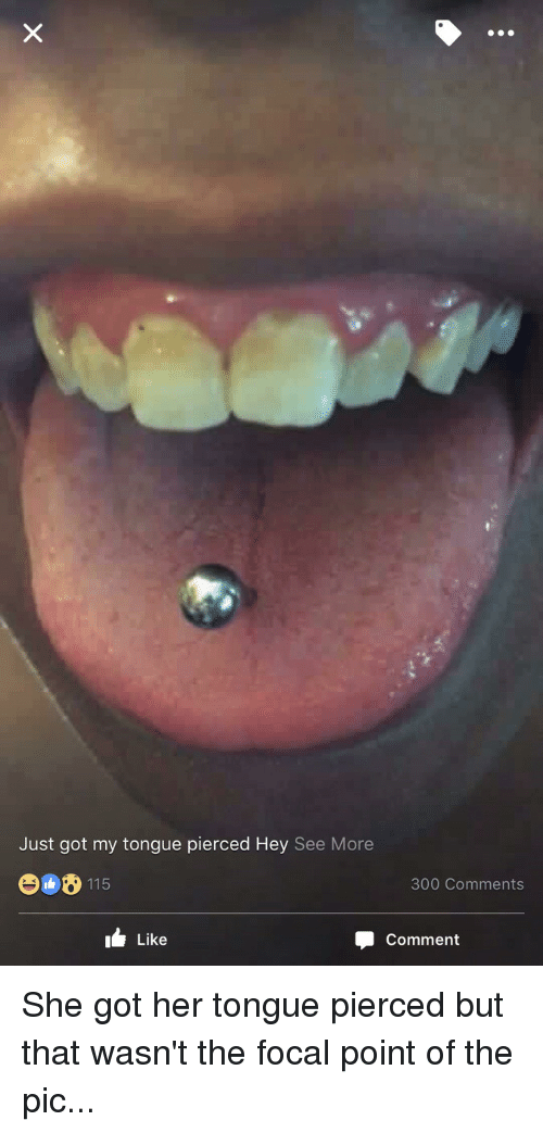 tongue piercing: Just got my tongue pierced Hey See More  e008 115  300 Comments  I Like  4 Comment She got her tongue pierced but that wasn't the focal point of the pic...