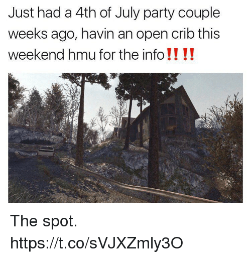 Party, 4th of July, and Hmu: Just had a 4th of July party couple  weeks ago, havin an open crib this  weekend hmu for the info !! !! The spot. https://t.co/sVJXZmly3O