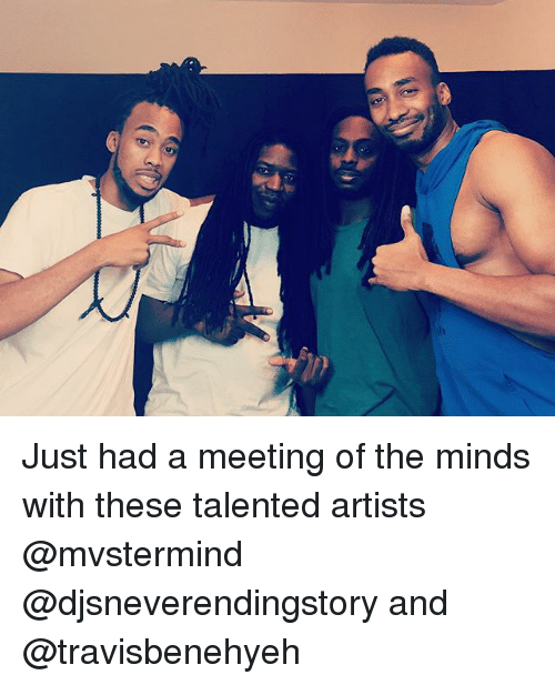 Memes, 🤖, and Just: Just had a meeting of the minds with these talented artists @mvstermind @djsneverendingstory and @travisbenehyeh