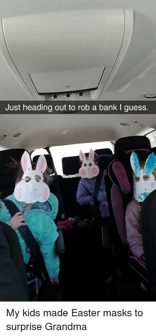 Easter, Funny, and Grandma: Just heading out to rob a bank I guess. My kids made Easter masks to surprise Grandma