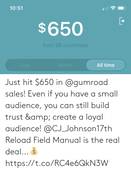 create a: Just hit $650 in @gumroad sales!  Even if you have a small audience, you can still build trust & create a loyal audience!  @CJ_Johnson17th Reload Field Manual is the real deal...💰 https://t.co/RC4e6QkN3W