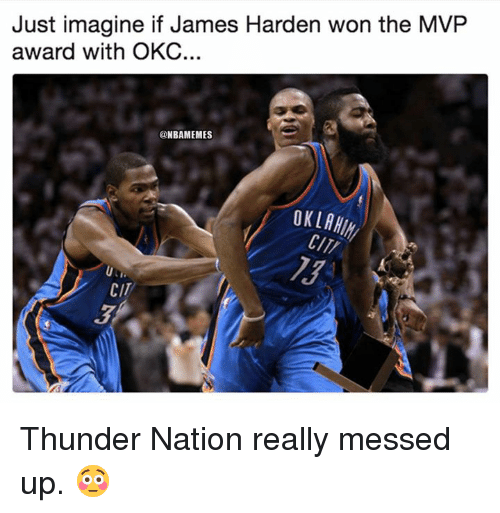 James Harden, Nba, and Thunder: Just imagine if James Harden won the MVP  award with OKC.  @NBAMEMES  OKLAHI  CI  CIT  3 Thunder Nation really messed up. 😳