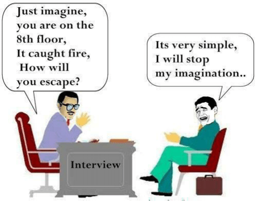Fire, Memes, and 🤖: Just imagine,  you are on the  8th floor,  It caught fire,  How will  you escape?  Its very simple,  I will stop  my imagination..  Interview
