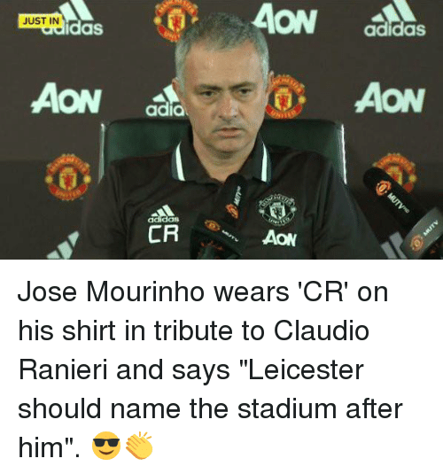 "Soccer, Aon, and Mourinho: JUST IN  AON  adidas  CR  AON  adidas  AON Jose Mourinho wears 'CR' on his shirt in tribute to Claudio Ranieri and says ""Leicester should name the stadium after him"". 😎👏"