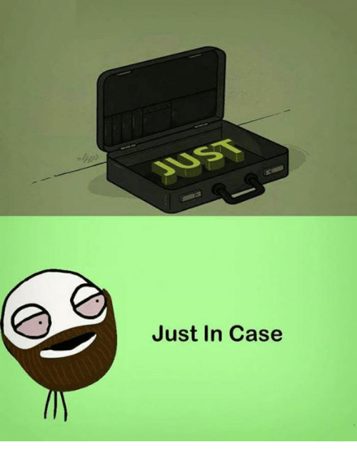 Case and Just in Case: Just in Case