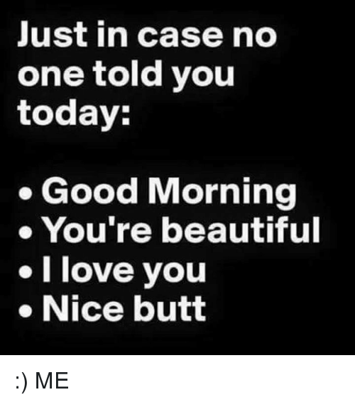 Good Morning You Re Beautiful Meme : Just in case no one told you today good morning re