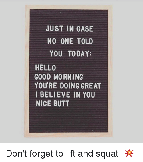 In Case No One Told You Today You Re Beautiful You Re: JUST IN CASE NO ONE TOLD YOU TODAY HELLO GOOD MORNING YOU