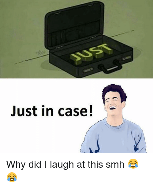 Memes, Smh, and 🤖: Just in case! Why did I laugh at this smh 😂😂