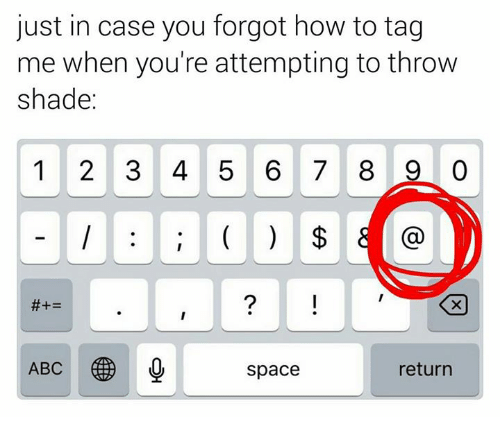 throw shade: just in case you forgot how to tag  me when you're attempting to throw  shade  1 2 3 4 5 6 7 8 9  ABC  return  space