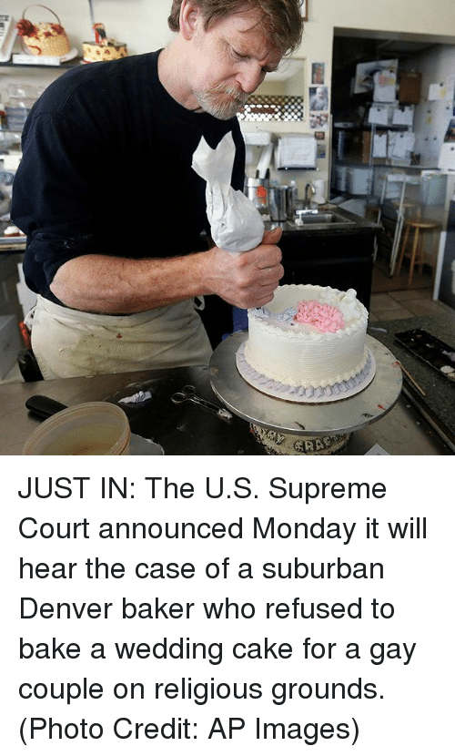 Memes, Supreme, and Supreme Court: JUST IN: The U.S. Supreme Court announced Monday it will hear the case of a suburban Denver baker who refused to bake a wedding cake for a gay couple on religious grounds. (Photo Credit: AP Images)