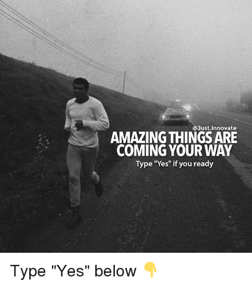 """Memes, Amazing, and 🤖: @Just Innovate  AMAZING THINGSARE  COMING YOUR WAY  Type """"Yes"""" if you ready Type """"Yes"""" below 👇"""
