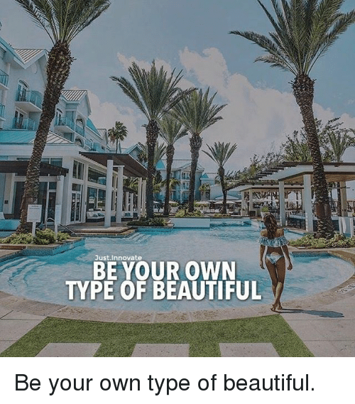 Beautiful, Memes, and 🤖: Just.Innovate  BEYOUR OWN  TYPE OF BEAUTIFUL Be your own type of beautiful.