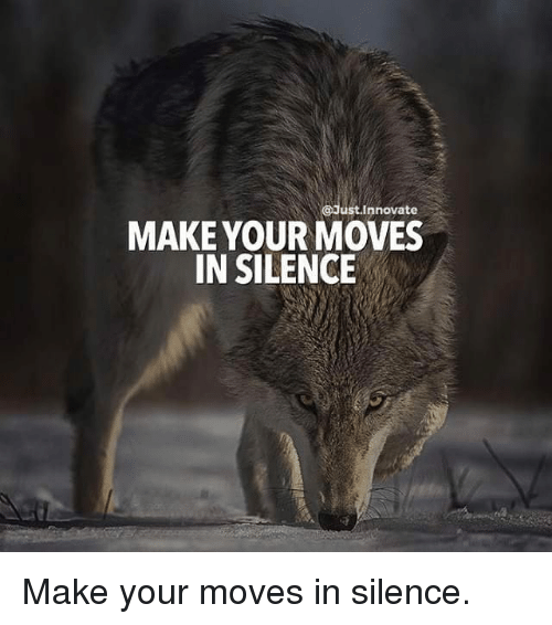 Memes, Silence, and 🤖: Just.Innovate  MAKE YOUR MOVES  IN SILENCE Make your moves in silence.