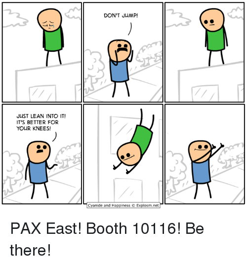 Cyanid And Happiness: JUST LEAN INTO IT!  IT'S BETTER FOR  YOUR KNEES!  DON'T JUMP  Cyanide and Happiness Explosm.net PAX East! Booth 10116! Be there!