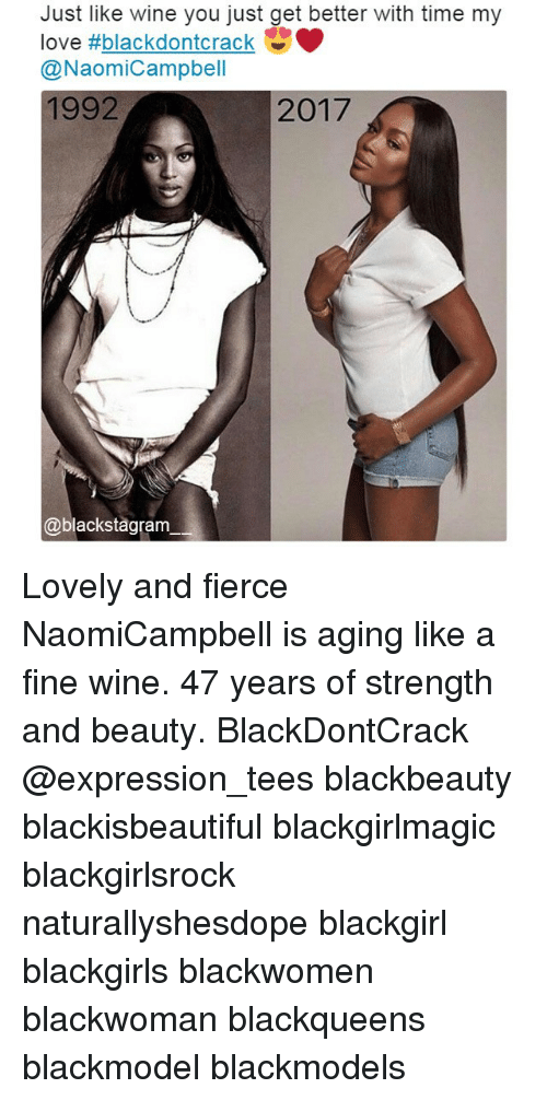 Love, Memes, and Wine: Just like wine you just get better with time my  love thblackdontcrack  O  NaomiCampbell  1992  2017  @blackstagram Lovely and fierce NaomiCampbell is aging like a fine wine. 47 years of strength and beauty. BlackDontCrack @expression_tees blackbeauty blackisbeautiful blackgirlmagic blackgirlsrock naturallyshesdope blackgirl blackgirls blackwomen blackwoman blackqueens blackmodel blackmodels