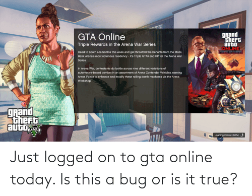 is-it-true: Just logged on to gta online today. Is this a bug or is it true?