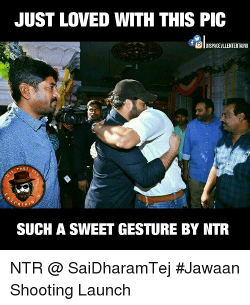 ntr: JUST LOVED WITH THIS PIC  OlDISPACEWILLENTERTAINU  F A GE  RTA  SUCH A SWEET GESTURE BY NTR NTR @ SaiDharamTej #Jawaan Shooting Launch