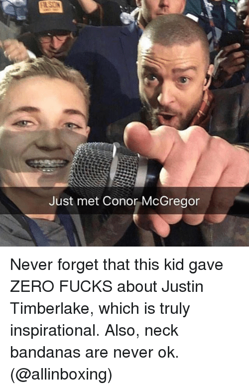 Conor McGregor, Justin TImberlake, and Memes: Just met Conor McGregor Never forget that this kid gave ZERO FUCKS about Justin Timberlake, which is truly inspirational. Also, neck bandanas are never ok. (@allinboxing)