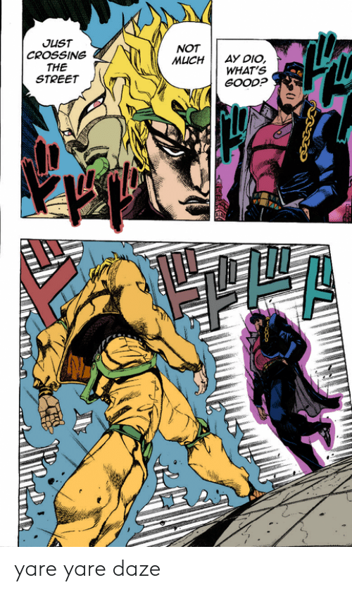 Ay Dio: JUST  NOT  MUCH  CROSSING  AY DIO,  WHAT'S  GOOD?  THE  STREET yare yare daze
