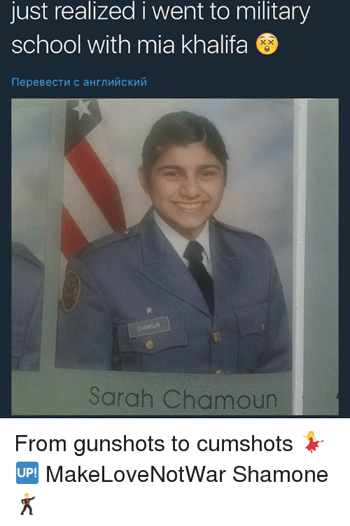 Memes, School, and Military: just realized i went to military  school with mia khalifa  Sarah Chamoun From gunshots to cumshots 💃🆙 MakeLoveNotWar Shamone 🕺