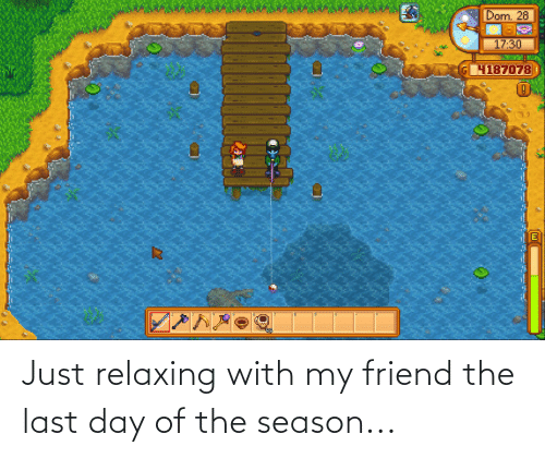 Just Relaxing: Just relaxing with my friend the last day of the season...