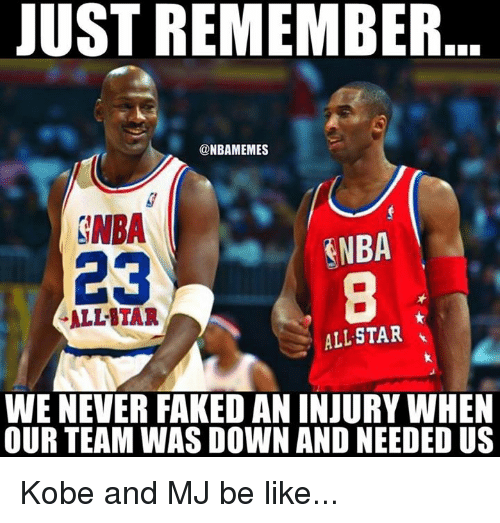 All Star, Be Like, and Nba: JUST REMEMBER  @NBAMEMES  GNBA  RNBA  23  ALLSTAR  ALL STAR  WE NEVER FAKED AN INJURYWHEN  OUR TEAM WASDOWN AND NEEDED US Kobe and MJ be like...