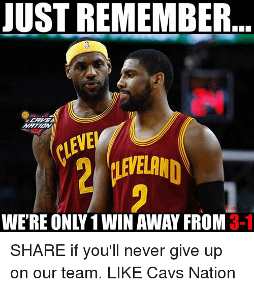 Ðÿ': JUST REMEMBER  VE  iLEVELAND  WE'RE ONLY 1 WIN AWAY FROM 3-1  DY SHARE if you'll never give up on our team.  LIKE Cavs Nation