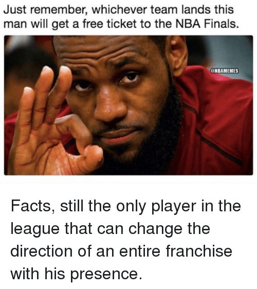 Facts, Finals, and Nba: Just remember, whichever team lands this  man will get a free ticket to the NBA Finals.  @NBAMEMES Facts, still the only player in the league that can change the direction of an entire franchise with his presence.