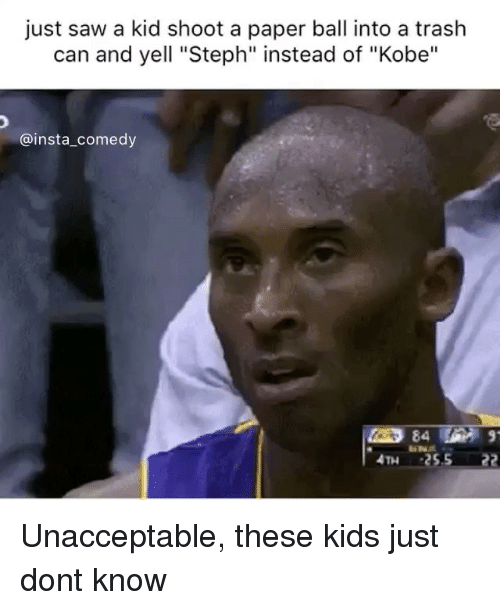 "Unaccept: just saw a kid shoot a paper ball into a trash  can and yell ""Steph"" instead of ""Kobe""  Ca insta comedy Unacceptable, these kids just dont know"