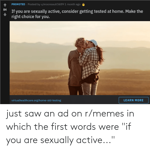 "Sexually: just saw an ad on r/memes in which the first words were ""if you are sexually active..."""