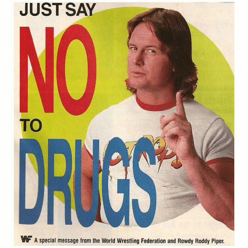 Roddy Piper: JUST SAY  NO  TO  F A special message from the World Wrestiling Federation and Rowdy Roddy Piper.