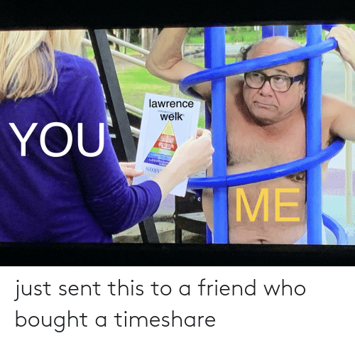 timeshare: just sent this to a friend who bought a timeshare